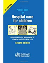 Pocket Book of Hospital Care for Children: Guidelines for the Management of Common Illnesses with Limited Resources (Nonserial Publications)