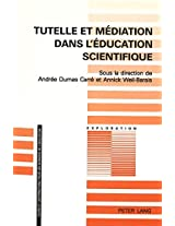 Tutelle Et Mediation Dans L'Education Scientifique (Publications Universitaires Europeennes. Serie XIV, Langue E)
