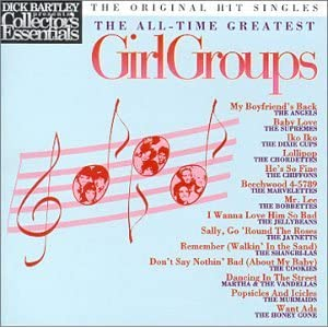Dick Bartley Presents Collector's Essentials The All-Time Greatest Girl Groups