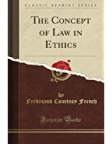 The Concept of Law in Ethics (Classic Reprint)