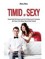 Timid si Sexy: Cum Poti Sa Cuceresti Si Sa Pastrezi O Femeie De Nota 10, Chiar Daca Esti Timid