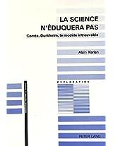 La Science N'Eduquera Pas: Comte, Durkheim, Le Modele Introuvable (Pedagogie--Histoire Et Pensee)