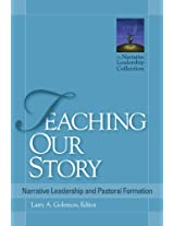 Teaching Our Story: Narrative Leadership and Pastoral Formation (Narrative Leadership Collection)
