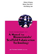 A Manual for Biomaterials/Scaffold Fabrication Technology: Volume 4 (Manuals in Biomedical Research)