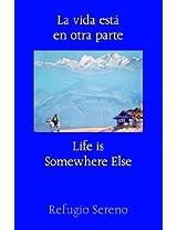 La Vida Esta' En Otra Parte / Life Is Somewhere Else