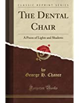 The Dental Chair: A Poem of Lights and Shadows (Classic Reprint)