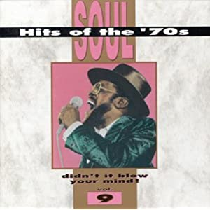 Soul Hits Of The '70s: Didn't It Blow Your Mind! Vol. 9
