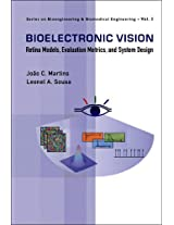 Bioelectronic Vision: Retina Models, Evaluation Metrics and System Design: 3 (Series on Bioengineering and Biomedical Engineering)