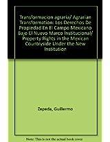 Transformacion agraria/ Agrarian Transformation: Los Derechos De Propiedad En El Campo Mexicano Bajo El Nuevo Marco Institucional/ Property Rights in the Mexican Countryside Under the New Institution