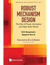 Robust Mechanism Design: The Role Of Private Information And Higher Order Beliefs: Volume 2