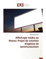 Affichage Media Au Maroc: Projet de Creation D'Agence de Communication (Omn.Univ.Europ.)