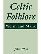 Celtic Folklore: Welsh and Manx