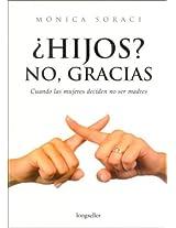Hijos? No, Gracias / Children?  No, Thanks: Cuando las mujeres deciden no ser madres.  When women decide not to me mothers.