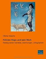 Felicien Rops und sein Werk: Katalog seiner Gemaelde, Zeichnungen, Lithographien