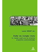 Etudier Des Ecologies Futures: Un Chantier Ouvert Pour Les Recherches Prospectives Environnementales (Ecopolis)