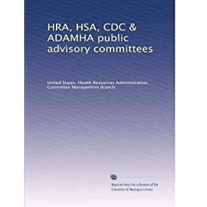 【クリックで詳細表示】HRA, HSA, CDC & ADAMHA public advisory committees (Vol.11): United States. Health Resources Administration. Committee Management Branch.: 洋書