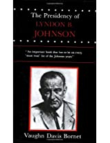 The Presidency of Lyndon B. Johnson (American Presidency Series)