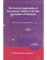 The Practical Applicability of Toxicokinetic Models in the Risk Assessment of Chemicals: Proceedings of the Symposium The Practical Applicability of ... Hague, The Netherlands, 17-18 February 2000