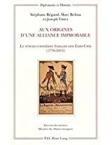 Aux Origines D'une Alliance Improbable: Le Reseau Consulaire Francais Aux Etats-unis 1776-1815 (Diplomatie Et Histoire)
