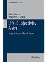 Life, Subjectivity & Art: Essays in Honor of Rudolf Bernet (Phaenomenologica)