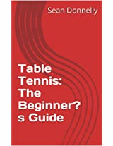 Table Tennis: The Beginner's Guide