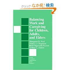 Balancing Work and Caregiving for Children, Adults, and Elders (Family Caregiver Applications series)