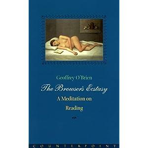 【クリックで詳細表示】The Browser's Ecstasy: A Meditation on Reading: Geoffrey O'Brien: 洋書