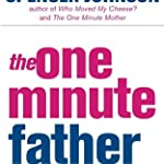 The One-Minute Father (The One Minute Manager)