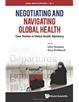Negotiating and Navigating Global Health: Case Studies in Global Health Diplomacy