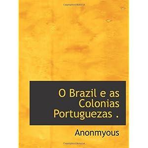 【クリックでお店のこの商品のページへ】O Brazil e as Colonias Portuguezas . [ペーパーバック]