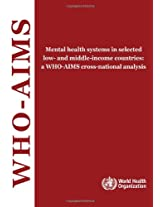 Mental Health Systems in Selected Low- and Middle-Income Countries: A Who-Aims Cross- National Analysis (Nonserial Publications)