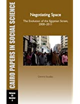Cairo Papers: Negotiating Space Vol. 32: The Evolution of the Egyptian Street, 2000 - 2011