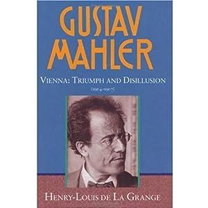 【クリックで詳細表示】Gustav Mahler: Vienna, Triumph and Disillusion (1904-1907): Henry-Louis De LA Grange, Henry-Louis De LA Grange: 洋書