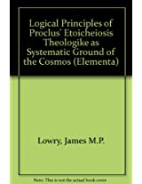 "Logical Principles of Proclus' ""Etoicheiosis Theologike"" as Systematic Ground of the Cosmos"