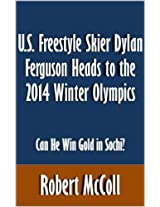 U.S. Freestyle Skier Dylan Ferguson Heads to the 2014 Winter Olympics: Can He Win Gold in Sochi? [Article]