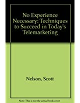 No Experience Necessary: Techniques to Succeed in Today's Telemarketing