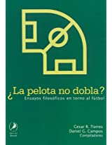 La pelota no dobla? / Does the Ball Curve?: Ensayos filosoficos en torno al futbol / Philosophical Essays On Soccer