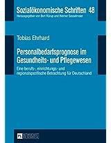 Personalbedarfsprognose im Gesundheits- und Pflegewesen: Eine Berufs-, Einrichtungs- und Regionalspezifische Betrachtung für Deutschland (Sozialoekonomische Schriften)