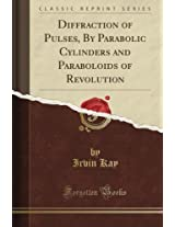 Diffraction of Pulses, By Parabolic Cylinders and Paraboloids of Revolution (Classic Reprint)