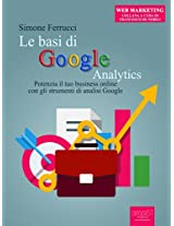 Le basi di Google Analytics: Potenzia il tuo business online con gli strumenti di analisi Google (Web Marketing) (Italian Edition)