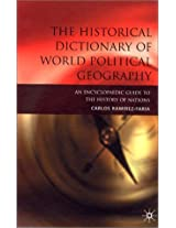 The Historical Dictionary of World Political Geography: An Encyclopaedic Guide to the History of Nations