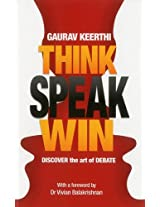 Think Speak Win: Discover the Art of Debate