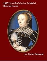 1566 Lettre de Catherine de Medici (Les Derniers Valois) (French Edition)