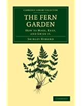 The Fern Garden: How to Make, Keep, and Enjoy It (Cambridge Library Collection - Botany and Horticulture)