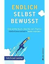 """Endlich selbstbewusst!: Das letzte Buch, das Sie zum Thema """"Selbstbewusstsein"""" lesen werden (German Edition)"""