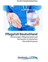 Pflegefall Deutschland: Ärztemangel, Pflegenotstand und Korruption im deutschen Gesundheitswesen