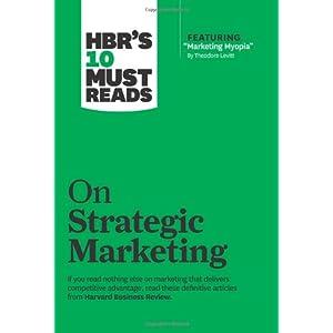 HBR's 10 Must Reads: On Strategic Marketing