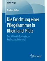 Die Errichtung einer Pflegekammer in Rheinland-Pfalz: Der fehlende Baustein zur Professionalisierung? (Best of Pflege)