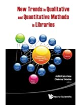 New Trends In Qualitative And Quantitative Methods In Libraries: Selected Papers Presented At The 2Nd Qualitative And Quantitative Methods In ... Of The International Conference On Qqml2010