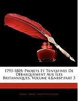 1793-1805: Projets Et Tentatives de Debarquement Aux Iles Britanniques, Volume 4, Part 3